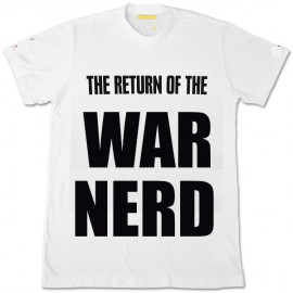 The War Nerd Returns: Be Famous Or Be Shot Tryin'