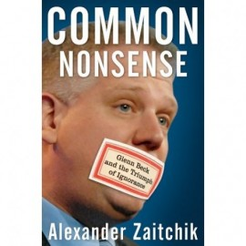 """Give Glenn Beck Something To Really Cry About! Buy Alexander Zaitchik's Savage Expose On America's Looniest Clown """"Common Nonsense"""""""