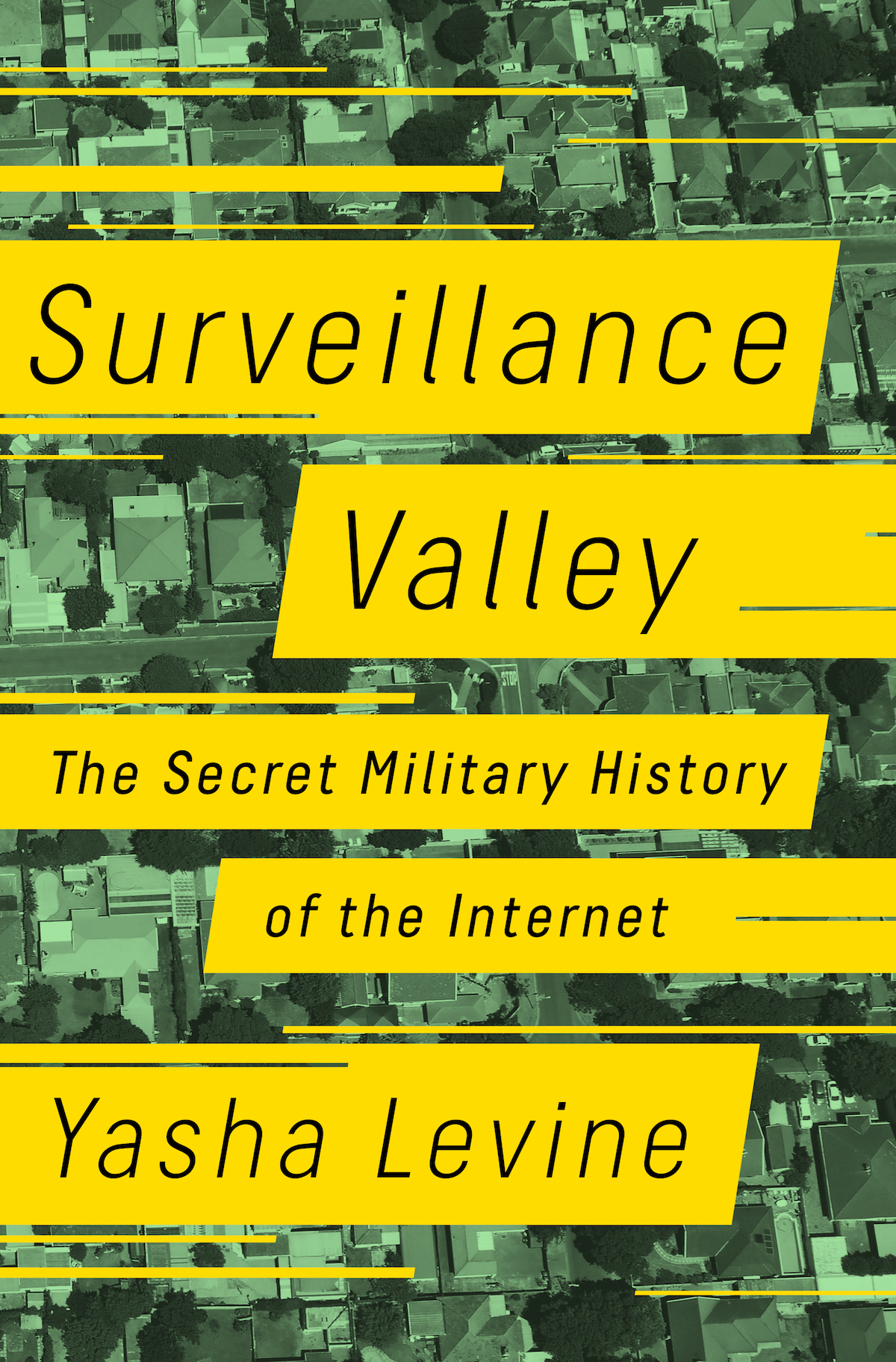 Buy Yasha Levine's Surveillance Valley: The Secret Military History of the Internet